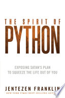 The Spirit of Python  : Exposing Satan's Plan to Squeeze the Life Out of You
