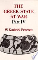 The Greek State at War, Part IV by W. Kendrick Pritchett PDF