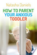 """""""How to Parent Your Anxious Toddler"""" by Natasha Daniels"""