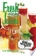 """Fresh Vegetable and Fruit Juices"" by Norman W. Walker"