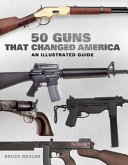 50 Guns That Changed America