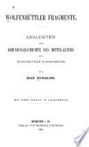 Wolfenbüttler Fragmente : Analekten zur Kirchengeschichte des Mittelalters aus Wolfenbütler Handschriften