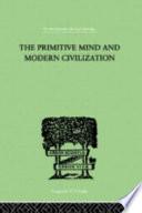 The Primitive Mind and Modern Civilization