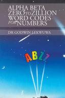 Alpha Beta Zero to Zillion Word Codes for Numbers Pdf/ePub eBook