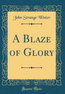 A Blaze of Glory  Classic Reprint