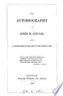 The autobiography of John B  Gough  with a continuation   With  Orations  delivered on various occasions Book