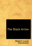 The Black Arrow; a Tale of Two Roses