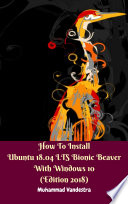 How to Install Ubuntu 18.04 LTS Bionic Beaver With Windows 10 (Edition 2018)