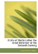 A Life of Martin Luther the Great Reformer of the Sixteenth Century