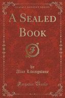A Sealed Book Classic Reprint