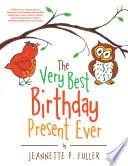 The Very Best Birthday Present Ever Book PDF