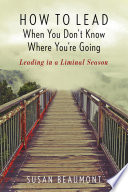 """""""How to Lead When You Don't Know Where You're Going: Leading in a Liminal Season"""" by Susan Beaumont"""