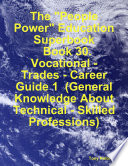 The  People Power  Education Superbook  Book 30  Vocational   Trades   Career Guide 1  General Knowledge About Technical   Skilled Professions  Book