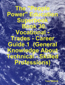 "The ""People Power"" Education Superbook: Book 30. Vocational - Trades - Career Guide 1 (General Knowledge About Technical - Skilled Professions)"
