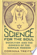 """A Science for the Soul: Occultism and the Genesis of the German Modern"" by Corinna Treitel"