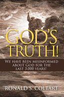 God's Truth! We Have Been Misinformed about God for the Last 3,000 Years!