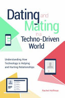 link to Dating and mating in a techno-driven world : understanding how technology is helping and hurting relationships in the TCC library catalog