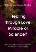 Healing Through Love, Miracle or Science?