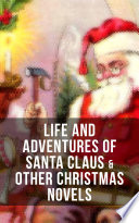 Life and Adventures of Santa Claus   Other Christmas Novels
