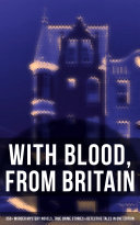 With Blood From Britain 350 Murder Mystery Novels True Crime Stories Detective Tales In One Edition