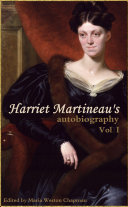 Harriet Martineau's Autobiography (Vol. I: Abridged, Annotated)
