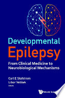 Developmental Epilepsy  From Clinical Medicine To Neurobiological Mechanisms Book