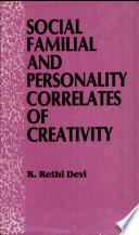 Social  Familial  and Personality Correlates of Creativity