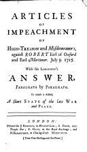 Articles of Impeachment of High-treason and Misdemeanors, Against Robert Earl of Oxford and Earl Mortimer. July 9. 1715