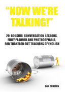 """""""Now we're talking!"""" - 20 rousing conversation lessons, fully planned and photocopiable, for tuckered out teachers of English"""