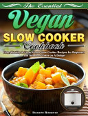 The Essential Vegan Slow Cooker Cookbook Book