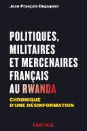 Pdf Politiques, militaires et mercenaires français au Rwanda. Chronique d'une désinformation Telecharger
