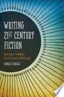 Writing 21st Century Fiction  : High Impact Techniques for Exceptional Storytelling