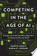 """Competing in the Age of AI: Strategy and Leadership When Algorithms and Networks Run the World"" by Marco Iansiti, Karim R. Lakhani"