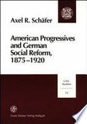 American Progressives And German Social Reform 1875 1920