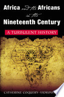 Africa and the Africans in the Nineteenth Century  A Turbulent History