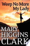 """""""Weep No More My Lady"""" by Mary Higgins Clark"""
