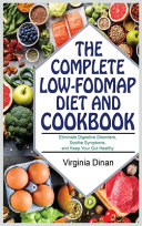 The Complete Low FODMAP Diet and Cookbook  Beat Bloat and Soothe Your Gut with Recipes for Fast IBS Relief  Eliminate Digestive Disorders  Soothe Symp
