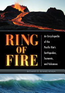 Ring of Fire  An Encyclopedia of the Pacific Rim s Earthquakes  Tsunamis  and Volcanoes
