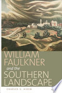 William Faulkner and the Southern Landscape