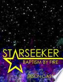 Starseeker  Baptism By Fire
