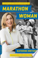 """Marathon Woman: Running the Race to Revolutionize Women's Sports"" by Kathrine Switzer"