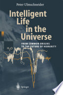 Intelligent Life in the Universe  : Principles and Requirements Behind Its Emergence