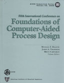 Fifth International Conference on Foundations of Computer-Aided Process Design
