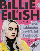Billie Eilish  the Ultimate Unofficial Fanbook