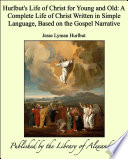 Hurlbut S Life Of Christ For Young And Old A Complete Life Of Christ Written In Simple Language Based On The Gospel Narrative