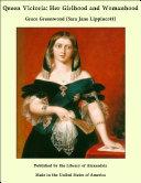 Queen Victoria: Her Girlhood and Womanhood