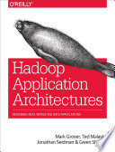 Hadoop Application Architectures  : Designing Real-World Big Data Applications