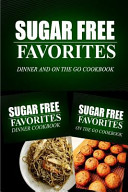 Sugar Free Favorites   Dinner and On The Go Cookbook