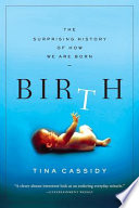 """Birth: The Surprising History of How We Are Born"" by Tina Cassidy"