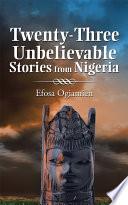 Twenty Three Unbelievable Stories From Nigeria